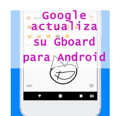 Google actualiza su Gboard para Android