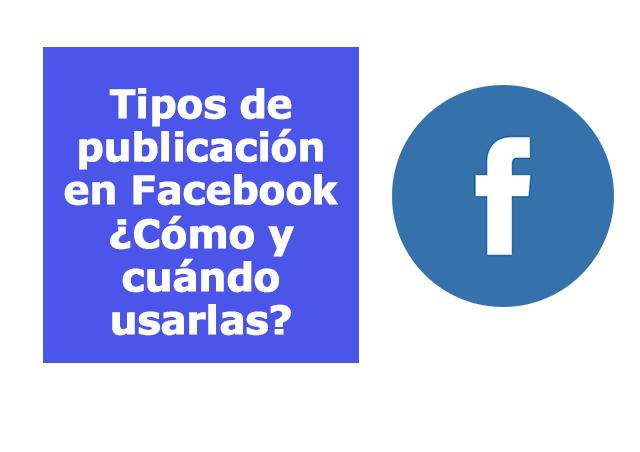 Tipos de publicación en Facebook ¿Cómo y cuándo usarlas?