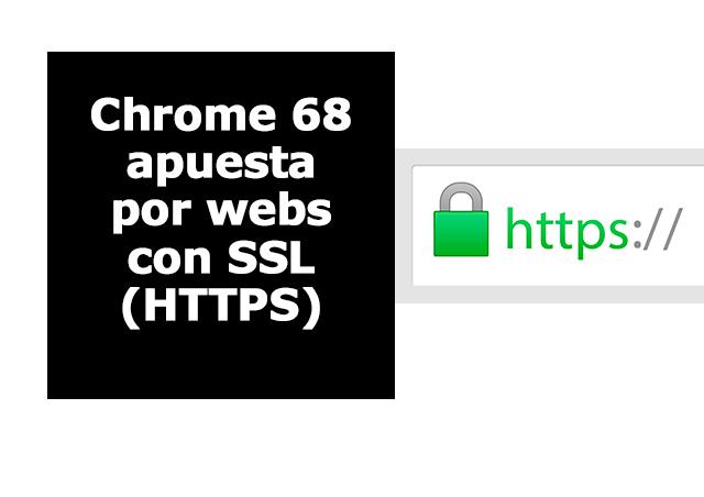 Chrome 68 valorará de forma segura a las páginas web con HTTPS